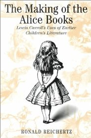 Cover of: The making of the Alice books: Lewis Carroll's uses of earlier children's literature
