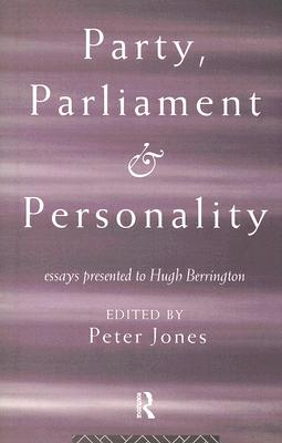 Cover image - Party, Parliament, and personality: essays presented to Hugh Berrington