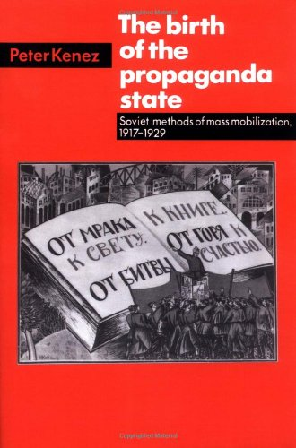 Cover of: The Birth of the Propaganda State : Soviet Methods of Mass Mobilization, 1917-1929