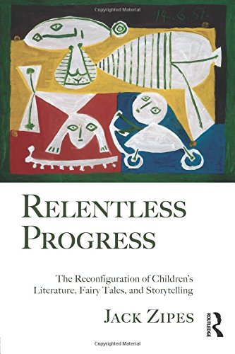 Cover of: Relentless progress: the reconfiguration of children's literature, fairy tales, and storytelling