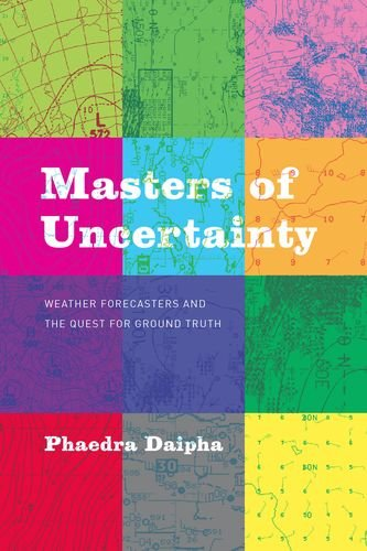 Cover of: Masters of uncertainty:weather forecasters and the quest for ground truth