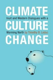 Cover of: Climate, culture, change: Inuit and Western dialogues with a warming North