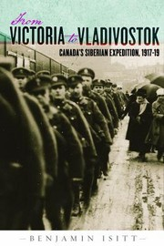Cover of:From Victoria to Vladivostok: Canada's Siberian Expedition, 1917-19