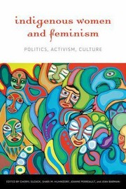 Indigenous women and feminism: Politics, activism, culture